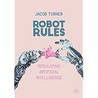 Robot Rules: Regulating Artificial Intelligence