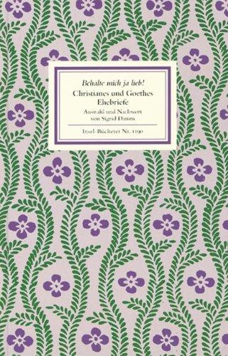 Behalte mich ja lieb!: Christianes und Goethes Ehebriefe (Insel-Bücherei)