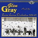 Bob Anthony: Glen Gray / Casa Loma Orchestra 1939-1940
