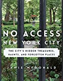 Download No Access New York City: The City's Hidden Treasures, Haunts, and Forgotten Places in PDF ePUB Free Online