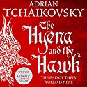 The Hyena and the Hawk: Echoes of the Fall, Book 3 Audiobook by Adrian Tchaikovsky Narrated by To Be Announced
