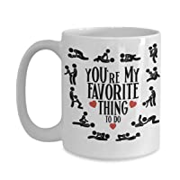 Youre My Favorite Thing to Do Mug NSFW Adult Humor Kamasutra Sex Position Naughty Valentines Day Idea for Men Women Boyfriend Girlfriend Husband Wife