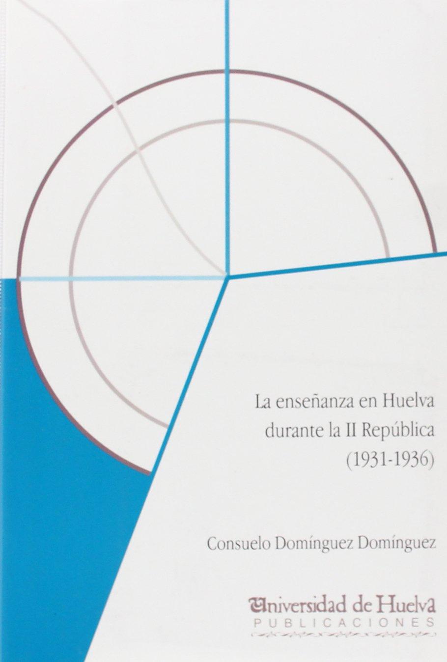 La enseñanza en Huelva durante la Segunda República: 1931-1936 Libro electrónico: Amazon.es: Consuelo Domínguez Domínguez: Libros