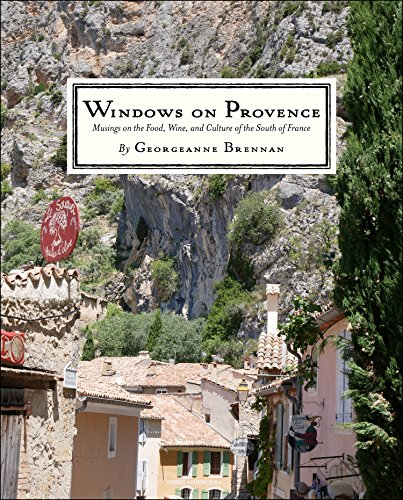 Windows on Provence: Musings on the Food, Wine, and Culture of the South of France by Georgeanne Brennan