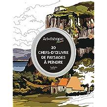 30 CHEFS-D'OEUVRE DE PAYSAGES À PEINDRE : NATURE