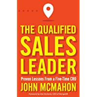 The Qualified Sales Leader: Proven Lessons from a Five Time CRO