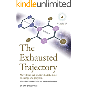 The Exhausted Trajectory. Move from Sick and Tired All the Time to Energy and Purpose: A Psychologist's Guide to Dealing…