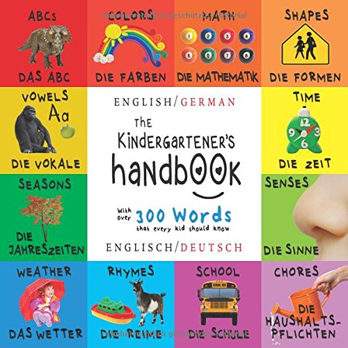 The Kindergartener's Handbook: Bilingual (English / German) (Englisch / Deutsch) ABC's, Vowels, Math, Shapes, Colors, Time, Senses, Rhymes, Science, ... Children's Learning Books (German Edition) by Engage Books