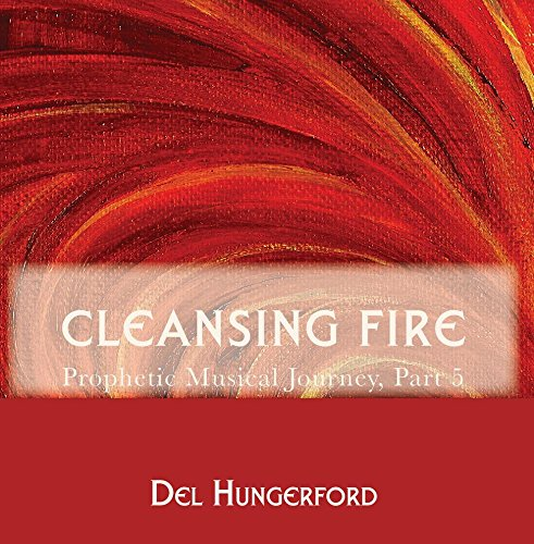 Cleansing Fire - Prophetic Musical Journey, Part 5
