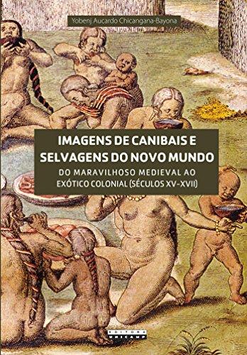 Imagens de Canibais e Selvagens do Novo Mundo: do Maravilhoso Medieval ao Exótico Colonial (séculos XV-XVII)