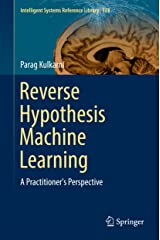 Reverse Hypothesis Machine Learning: A Practitioner's Perspective (Intelligent Systems Reference Library Book 128) Kindle Edition