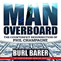 Man Overboard: The Counterfeit Resurrection of Phil Champagne Audiobook by Burl Barer Narrated by Kevin Pierce