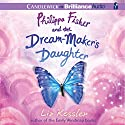 Philippa Fisher and the Dream-Maker's Daughter: Philippa Fisher, Book 2 Audiobook by Liz Kessler Narrated by Kate Reinders, Julia Whelan