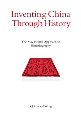Inventing China through History: The May Fourth Approach to Historiography (SUNY series in Chinese Philosophy and Culture) Paperback