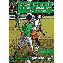 Organización del fútbol formativo en un club de élite (Spanish Edition)