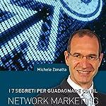 I 7 segreti per guadagnare con il network marketing | Michele Zanatta