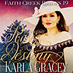 Mail Order Bride: Rose's Destiny: Faith Creek Brides, Book 19 | Karla Gracey