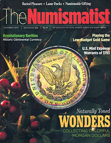 The Numismatist : Articles- The Morgan Dollar Madness; $5 Million in Yorktown Notes Paper Money from 1778; U. S. Mint Expense Warrants of 1793; Playing the Low Budget Gold Game