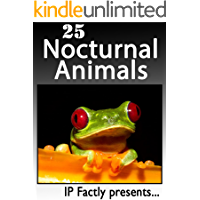 25 Nocturnal Animals. Amazing facts, photos and video links to animals that prefer the night! (25 Amazing Animals Series Book 14)