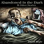 Abandoned in the Dark | David Boyle