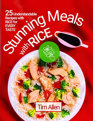 Stunning meals with rice. 25 understandable recipes with rice for every taste. by Tim Allen