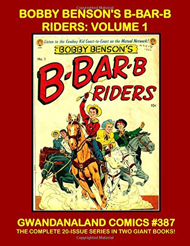 Bobby Benson's B-Bar-B Riders - Volume 1: Gwandanaland Comics #387 -- The Complete 20-Issue Series in Two Giant Books