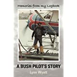 MEMORIES FROM MY LOGBOOK: A Bush Pilot's Story