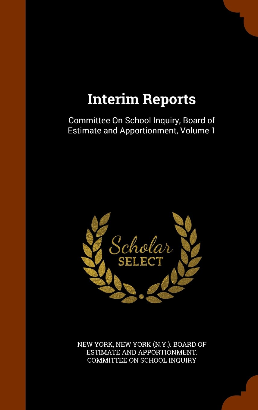 Interim Reports: Committee On School Inquiry, Board of Estimate and Apportionment, Volume 1 pdf epub