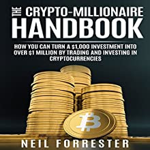 The Crypto-Millionaire Handbook: How You Can Turn a $1,000 Investment into over $1 Million by Trading and Investing in Cryptocurrencies Audiobook by Neil Forrester Narrated by John Joseph Rogers