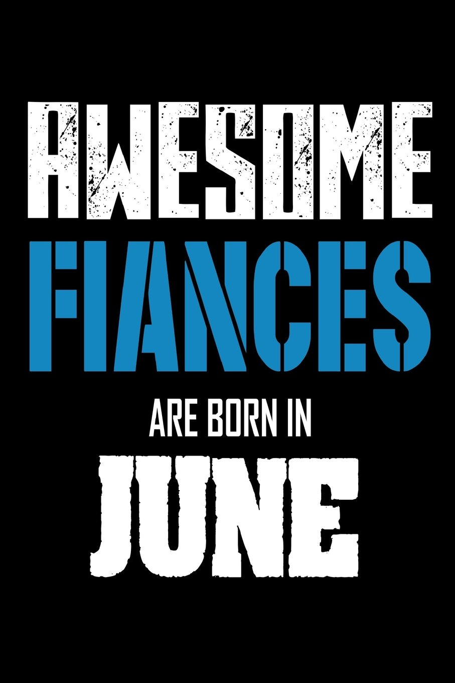 Awesome Fiances Are Born In June Best Future Husband Ever Birthday Gift Notebook Paperback May 3 2018