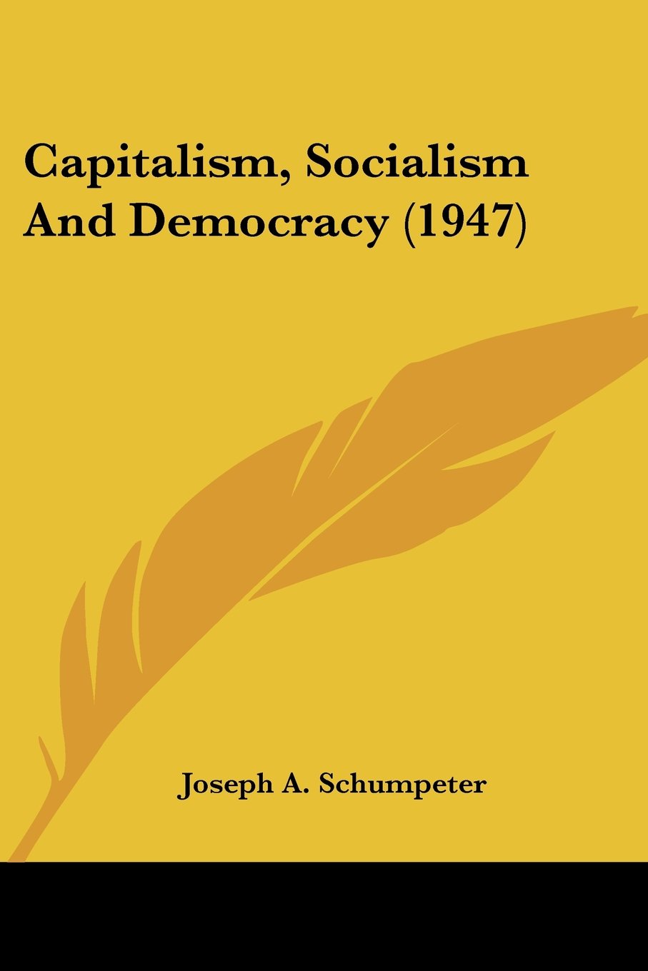 capitalism socialism and democracy joseph alois capitalism socialism and democracy 1947 joseph alois schumpeter 9781169832121 com books