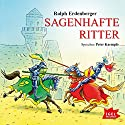 Sagenhafte Ritter Hörbuch von Ralph Erdenberger Gesprochen von: Peter Kaempfe