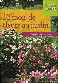 12 mois de fleurs au jardin par Bénédicte Boudassou