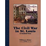 The Civil War in St. Louis : A Guided Tour, Winter, William C., 1883982065