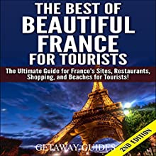 The Best of Beautiful France for Tourists, 2nd Edition: The Ultimate Guide for France's Sites, Restaurants, Shopping and Beaches for Tourists | Livre audio Auteur(s) :  Getaway Guides Narrateur(s) : Millian Quinteros