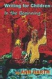 Writing for Children - in the Beginning, Ann Harth, 1479283045
