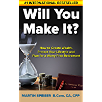 Will You Make It?: How to Create Wealth, Protect Your Lifestyle and Plan for a Worry Free Retirement (Retirement Planning - How to Retire Happy the Ultimate Guide)