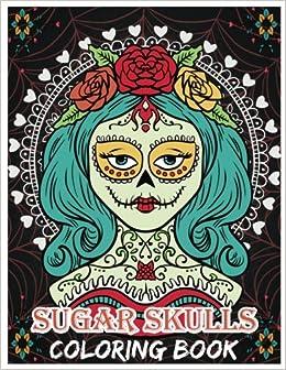 sugar skulls coloring book day of the dead for grown ups da de los muertos 85x11 69 pages freedom bird design 9781546611868 amazoncom books - Sugar Skull Coloring Book