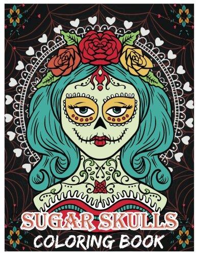 Sugar Skulls Coloring Book: Day of the Dead For Grown-Ups, Día de los Muertos 8.5x11