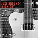 Just Around Midnight: Rock and Roll and the Racial Imagination Audiobook by Jack Hamilton Narrated by Ron Butler