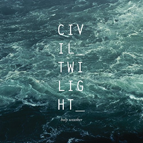 Holy Weather by Civil Twilight