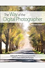 The Way of the Digital Photographer: Walking the Photoshop post-production path to more creative photography Kindle Edition