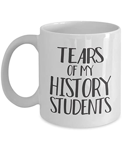 c8f4e77b329 Amazon.com: History Teacher Mug 11oz - Tears of My History Students - Funny  History Teaching Supplies for Teacher's desk Coffee Cup: Kitchen & Dining