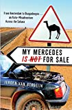 My Mercedes Is Not For Sale: From Amsterdam To Ouagadougou   An Auto Misadventure Across The Sahara