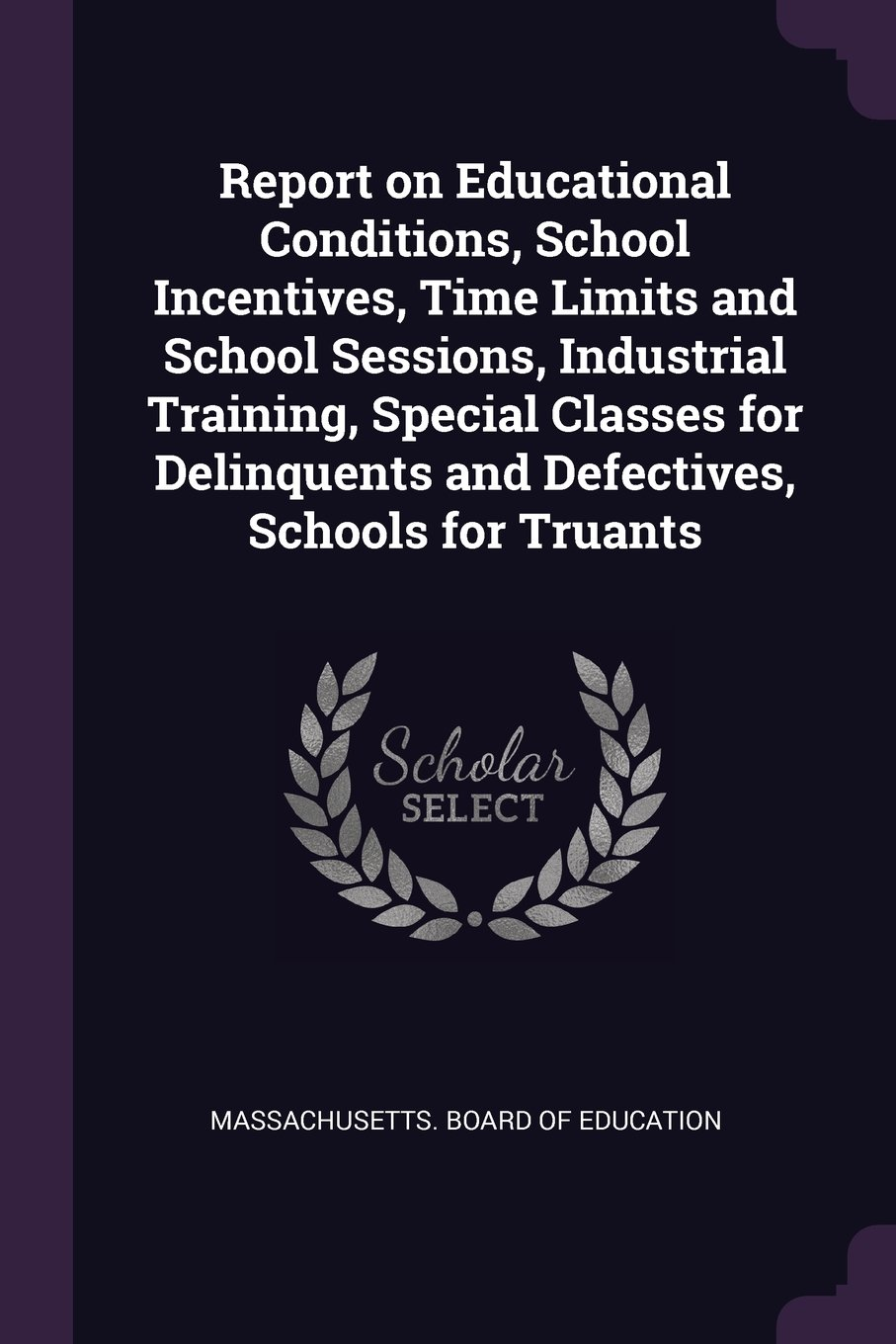 Report on Educational Conditions, School Incentives, Time Limits and School Sessions, Industrial Training, Special Classes for Delinquents and Defectives, Schools for Truants pdf
