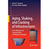 Aging, Shaking, and Cracking of Infrastructures: From Mechanics to Concrete Dams and Nuclear Structures