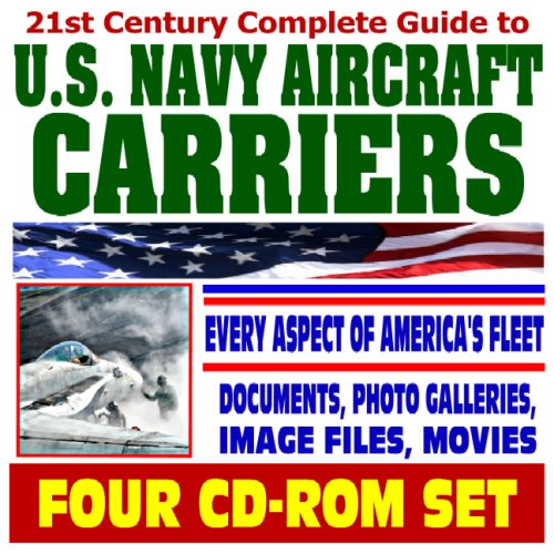 21st Century Complete Guide to Navy Aircraft Carriers - Nuclear Supercarriers, Complete Coverage of Today's Fleet, Future Plans, History of Carriers, ... Air Wings, Strike Groups (Four CD-ROM Set) pdf