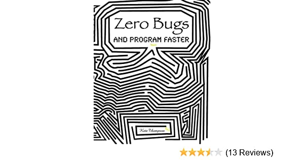 Zero Bugs: and Program Faster: Kate Thompson: 9781530158683 ...