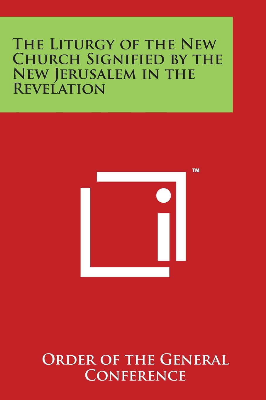 The Liturgy of the New Church Signified by the New Jerusalem in the Revelation pdf