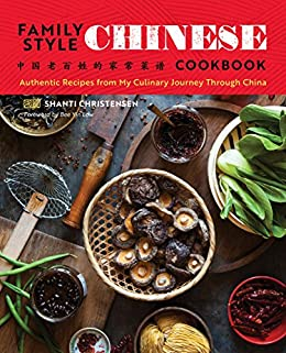 Family Style Chinese Cookbook: Authentic Recipes from My Culinary Journey Through China by [Christensen, Shanti]